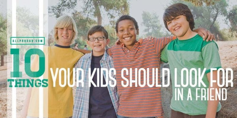 10 Things Your Kids Should Look for in a Friend | All Pro Dad