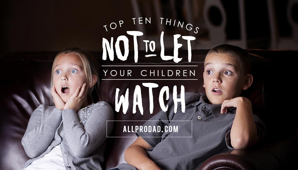 things not to let your children watch