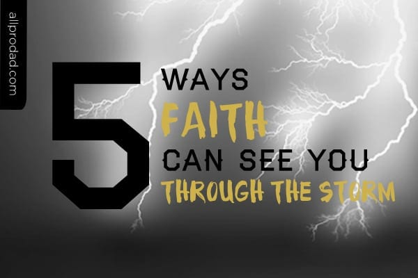 5 Ways Faith Can See You Through The Storm