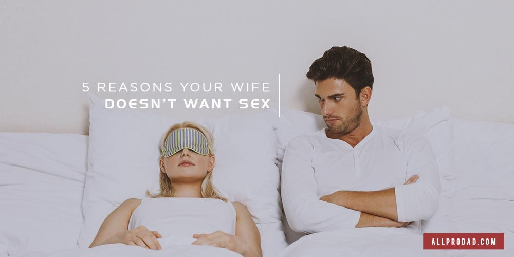Reasons men refuse sex from wife