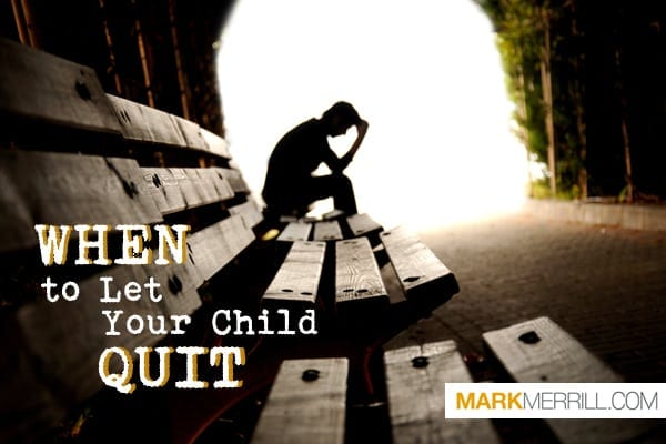 10 Things to Consider Before You Let Your Children Quit