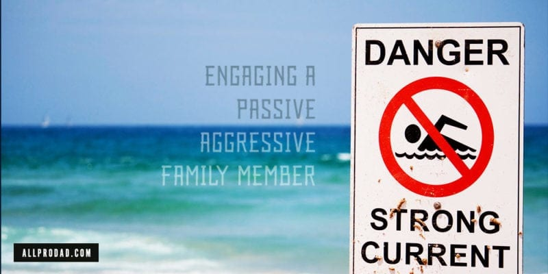 Engaging the Passive-Aggressive Family Member | All Pro Dad