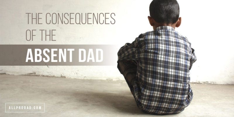 The Consequences of the Absent Dad | All Pro Dad