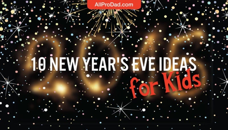 10 New Year S Eve Ideas For Kids All Pro Dad