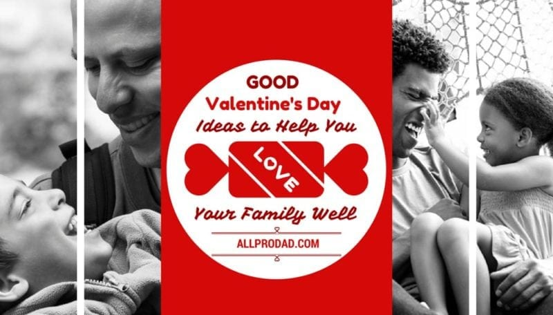 Good Valentine S Day Ideas To Help You Love Your Family Well All