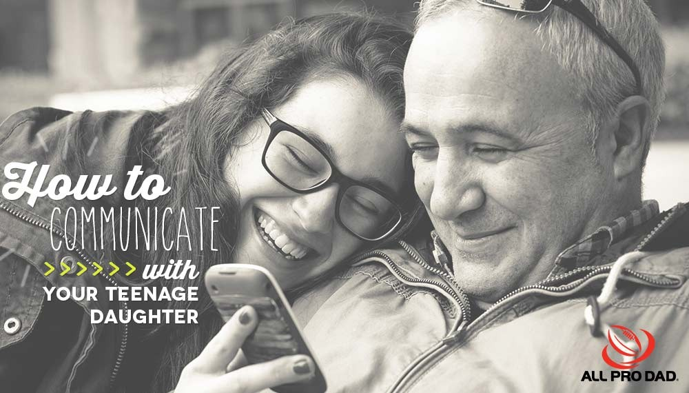 how to communicate with your teenage daughter