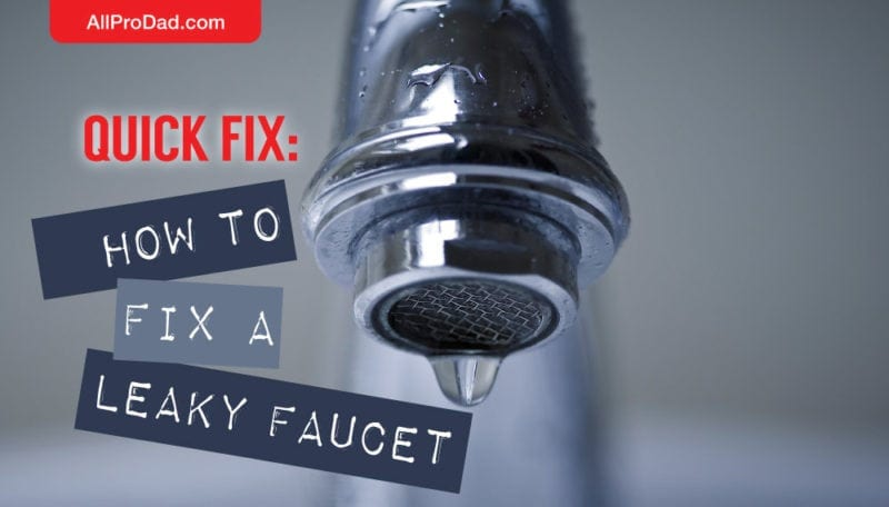 Quick Fix How To A Leaky Faucet All Pro Dad