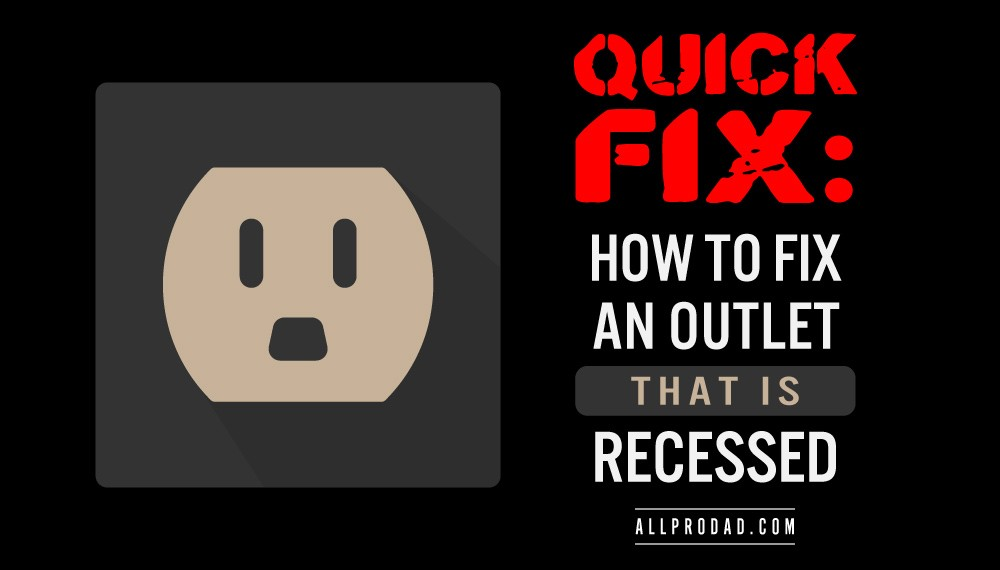 Quick Fix How to Fix an Outlet That is Recessed All Pro Dad All