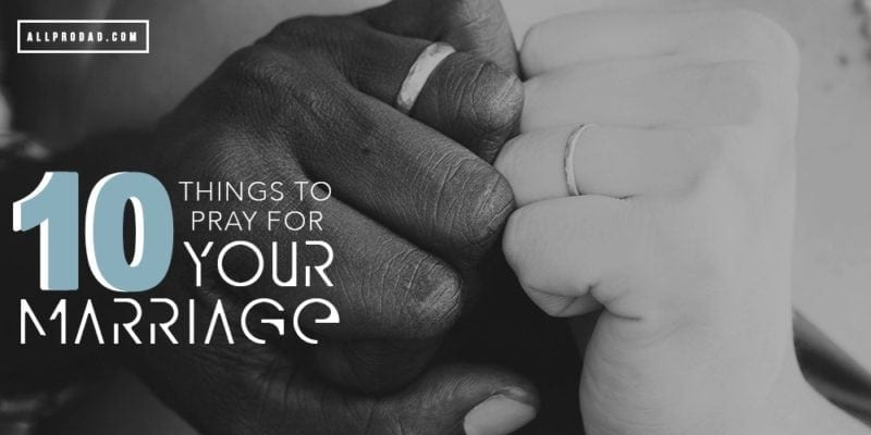 10 Things to Pray for your Marriage | All Pro Dad