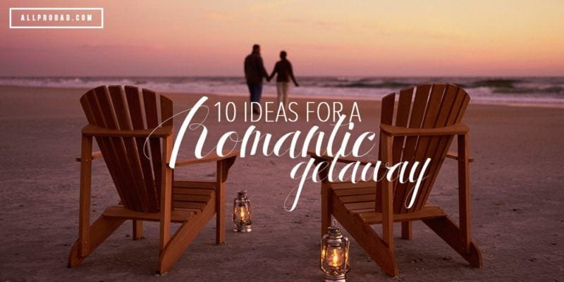 10 ideas for a romantic getaway all pro dad all pro dad for Romantic getaway weekend ideas