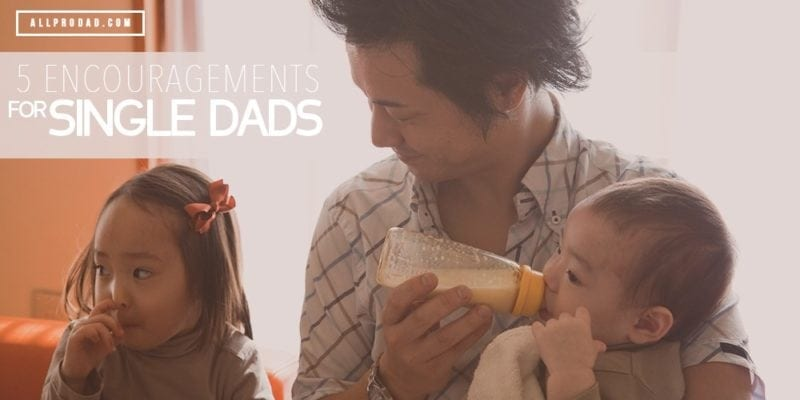 5 Encouragements for Single Dads