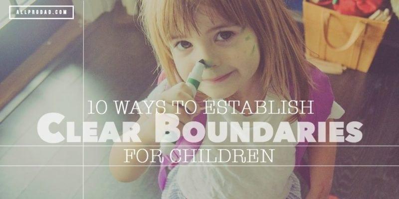 10 Ways to Establish Clear Boundaries for Children   All Pro Dad