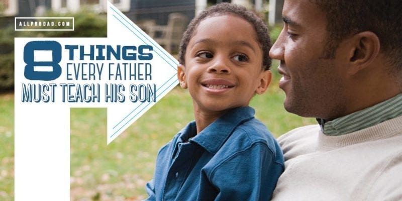 8 things every father must teach his son all pro dad